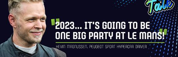 "KEVIN MAGNUSSEN: ""¡EN 2023, LA FIESTA SERA ESPLENDIDA EN LE MANS!"""